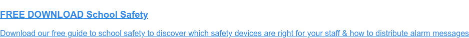FREE DOWNLOAD School Safety  Download our free guide to school safety to discover which safety devices are  right for your staff & how to distribute alarm messages